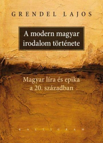 Grendel Lajos - A modern magyar irodalom története - Magyar líra és epika a 20. században