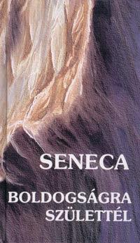 Lucius Annaeus Seneca - Boldogságra születtél