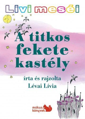 Lévai Lívia - Livi meséi – A titkos fekete kastély