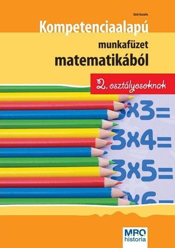 Sütő Katalin - Kompetencia alapú munkafüzet matematikából 2. osztályosoknak