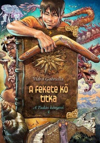 Vidra Gabriella - A fekete kő titka - A Tudás könyvei 1.