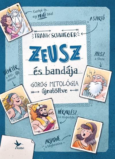 Frank Schwieger - Zeusz és bandája - Görög mitológia újratöltve