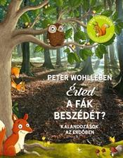 Peter Wohlleben - Érted a fák beszédét? - Kalandozások az erdőben