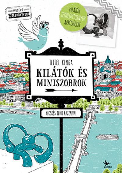 Tittel Kinga - Kilátók és miniszobrok - Kecskés Judit rajzaival