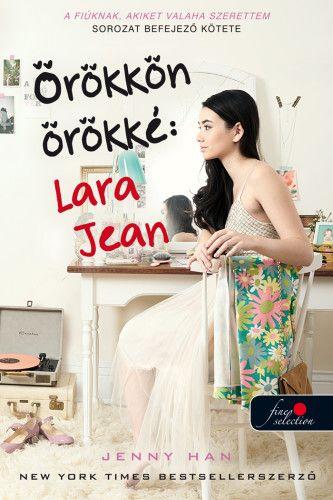 Jenny Han - Örökkön örökké: Lara Jean - A fiúknak, akiket valaha szerettem 3.