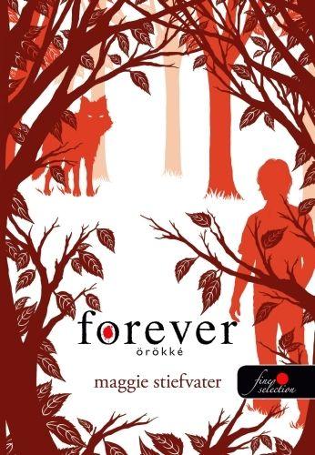 Maggie Stiefvater - Forever - Örökké (Mercy Falls farkasai 3.)