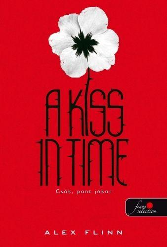 Alex Flinn - A kiss in time - Csók, pont jókor