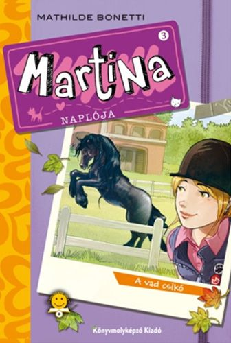 Mathilde Bonetti - Martina naplója 3. - A vad csikó