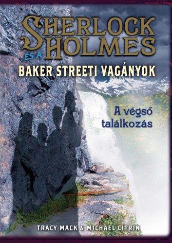 Tracy Mack - Sherlock Holmes és a Baker streeti vagányok 4. - A végső találkozás
