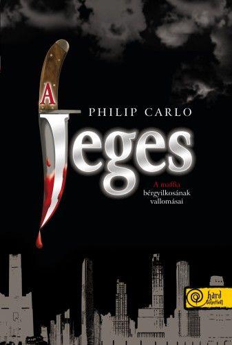 Philip Carlo - A Jeges - A maffia bérgyilkosának vallomásai