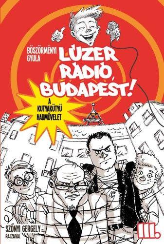 Böszörményi Gyula - Lúzer Rádió, Budapest! 3. - A kutyakütyü hadművelet