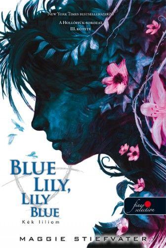 Maggie Stiefvater - Blue Lily, Lily Blue - Kék liliom - puha kötés - A Hollófiúk 3.