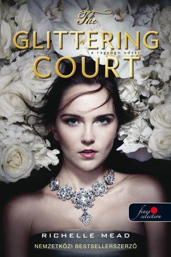 Richelle Mead - The Glittering Court - A ragyogó udvar 1.