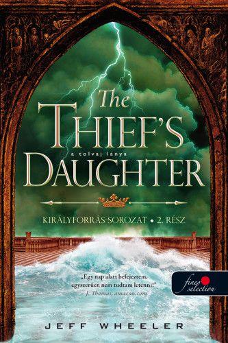 Jeff Wheeler - The Thief's Daughter – A tolvaj lánya - Királyforrás 2.