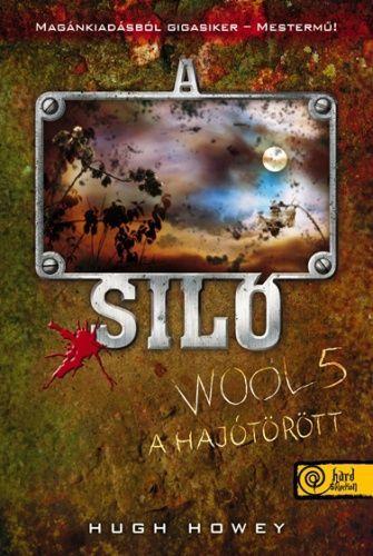 Hugh Howey - A Siló - Wool 5. - A hajótörött