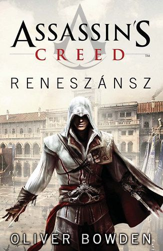 Oliver Bowden - Assassin's creed: Reneszánsz