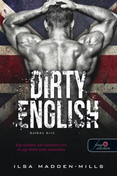 Ilsa Madden-Mills - Dirty English - Balhés Brit - Azok a csodálatos angolok 1.