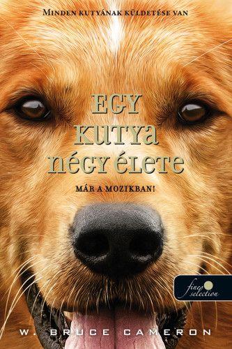 W. Bruce Cameron - Egy kutya négy élete - Egy kutya négy élete 1. - (filmes)