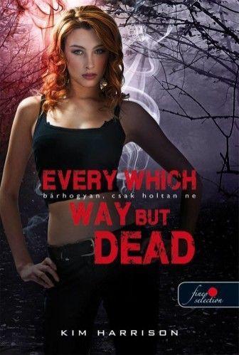 Kim Harrison - Every Which Way But Dead ? Bárhogyan, csak holtan ne (Hollows 3.) - kemény kötés