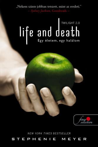 Stephenie Meyer - Life and Death - Twilight 2.0 - Egy életem, egy halálom - Twilight saga 1.