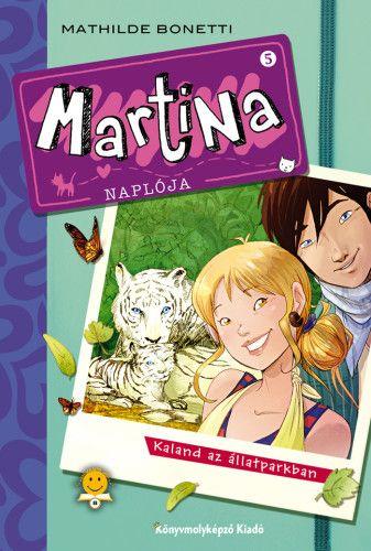 Mathilde Bonetti - Martina naplója 5. - Kaland az állatparkban