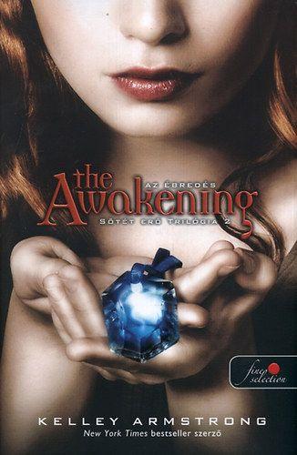 Kelley Armstrong - The Awakening - Az ébredés - Sötét erő trilógia 2 (kötött)