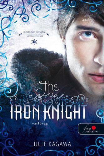 Julie Kagawa - The Iron Knight - Vaslovag - Vastündérek 4.