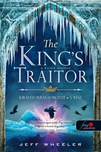 Jeff Wheeler - The King's Traitor - A király árulója - Királyforrás 3.