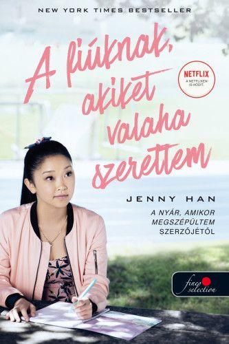 Jenny Han - To All the Boys I've Loved Before - A fiúknak, akiket valaha szerettem