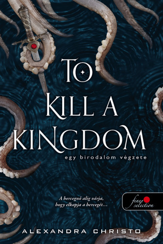 Alexandra Christo - To Kill a Kingdom - Egy birodalom végzete