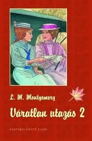 Montgomery Lucy Maud - Váratlan utazás 2.
