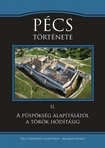 Koszta László - Pécs története II. - A püspökség alapításától a török hódításig