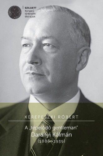 """KEREPESZKI RÓBERT - A """"tépelődő gentleman"""" Darányi Kálmán"""
