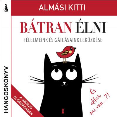 dr. Almási Kitti - Bátran élni - Hangoskönyv - Félelmeink és gátlásaink leküzdése