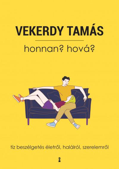 Vekerdy Tamás - Honnan? Hová? - Tíz beszélgetés életről, halálról, szerelemről