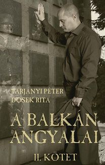 Tarjányi Péter - A balkán angyalai - II. kötet - Az ördögi kötelék