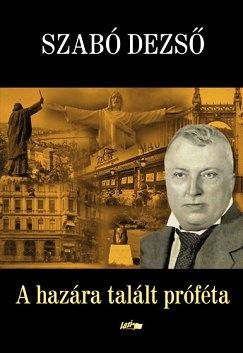 Szabó Dezső - A hazára talált próféta
