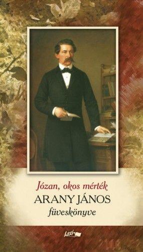 Arany János - Józan, okos mérték – Arany János füveskönyve