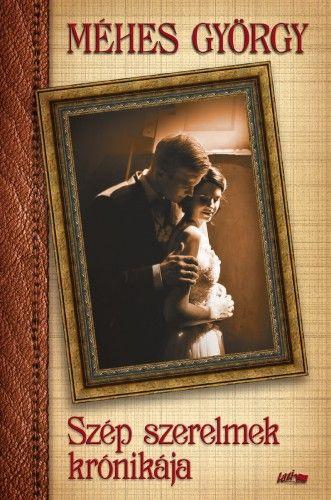 Méhes György - Szép szerelmek krónikája