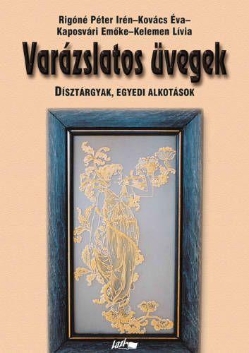 Kovács Éva - Varázslatos üvegek 4. - Dísztárgyak, egyedi alkotások