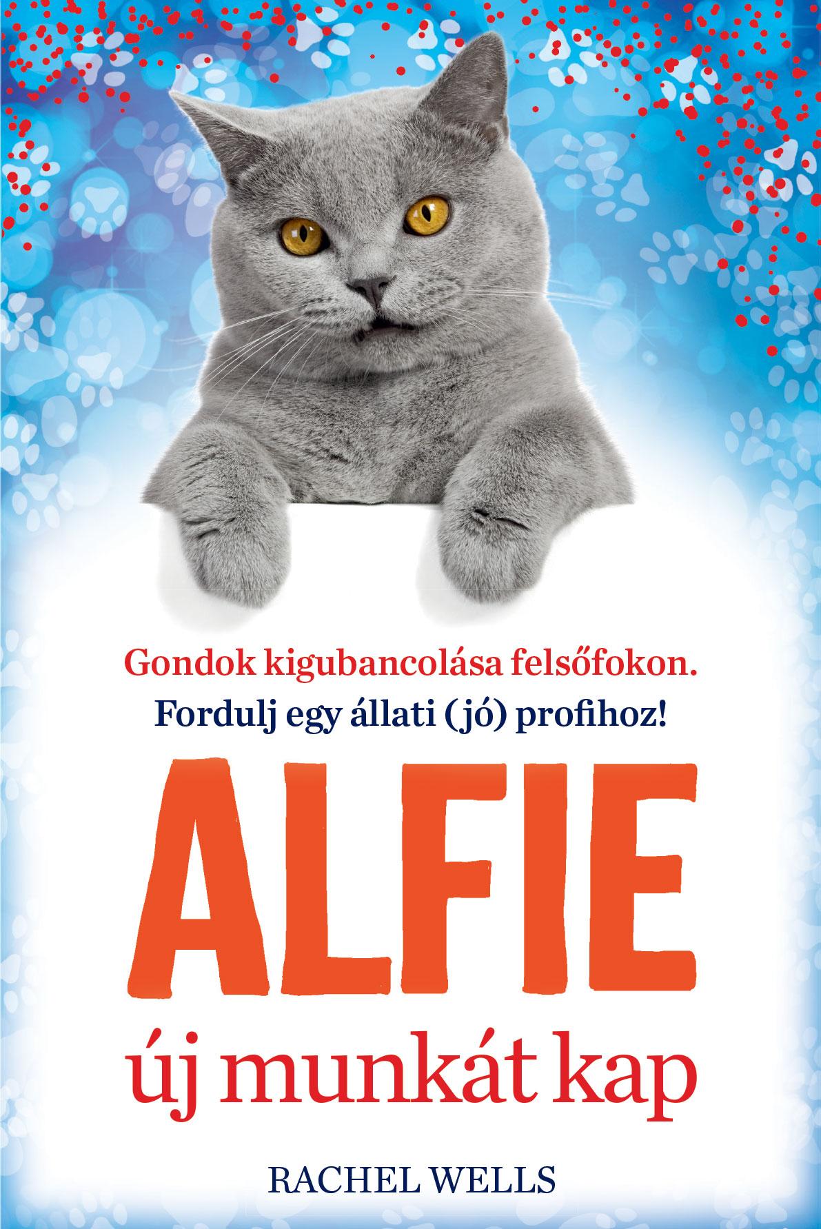 Rachel Wells - Alfie új munkát kap – Tanulj önismeretet egy bölcs cicától!