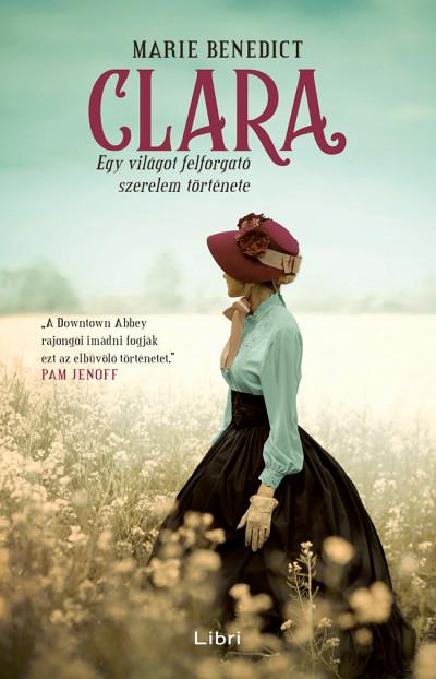 Marie Benedict - Clara - Egy világot felforgató szerelem története
