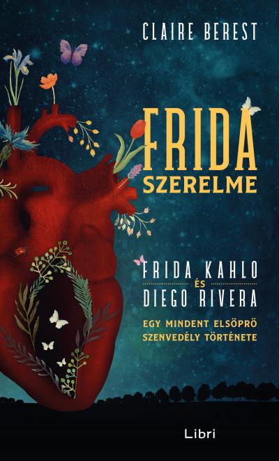 Claire Berest - Frida szerelme - Egy mindent elsöprő szenvedély története