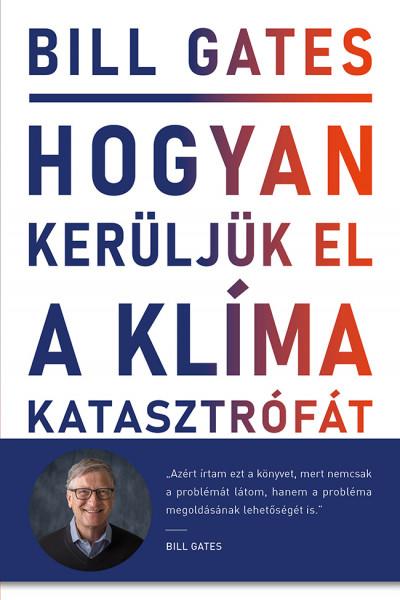 Bill Gates - Hogyan kerüljük el a klímakatasztrófát? - Lehetőségeink a megoldást jelentő áttöréshez
