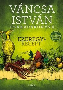 Váncsa István - Váncsa István szakácskönyve – Ezeregy+ recept