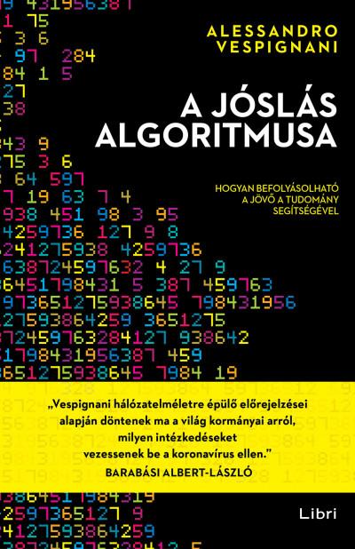 Alessandro Vespignani - A jóslás algoritmusa - Hogyan befolyásolható a jövő a tudomány segítségével