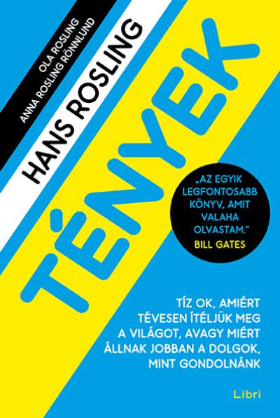 Hans Rosling - Tények - Tíz ok, amiért tévesen ítéljük meg a világot, avagy miért állnak jobban a dolgok, mint gondolnánk