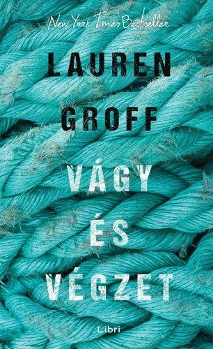 Lauren Groff - Vágy és végzet