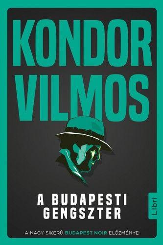 Kondor Vilmos - A budapesti gengszter