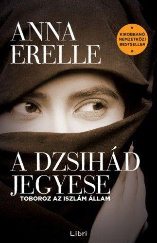 Anna Erelle - A dzsihád jegyese - Toboroz az iszlám állam